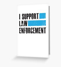 I Support Law Enforcement - Cops Leos Police  Greeting Card
