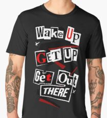 Wake Up, Get Up, Get Out There Men's Premium T-Shirt