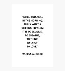 Stoic Philosophy Quote - Marcus Aurelius - What a precious privilege it is to be alive Photographic Print