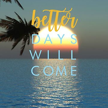 Better Days Will Come by alvarenga