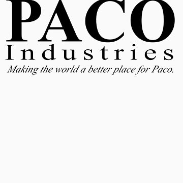 Paco Industries : Making the world a better place for Paco by PacoIndustries