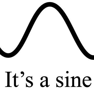 It's a sine by dripcoffee