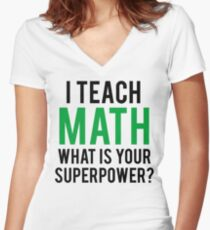 I TEACH MATH What is Your SUPERPOWER Women's Fitted V-Neck T-Shirt