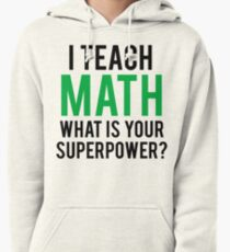 I TEACH MATH What is Your SUPERPOWER Pullover Hoodie