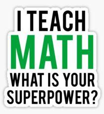 I TEACH MATH What is Your SUPERPOWER Sticker