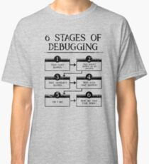 6 Stages Of Debugging Computer Programming Classic T-Shirt