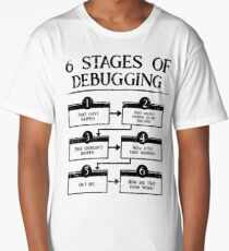 6 Stages Of Debugging Computer Programming Long T-Shirt