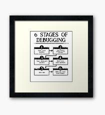 6 Stages Of Debugging Computer Programming Framed Print
