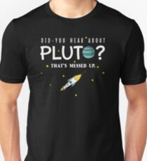 Did You Hear About Pluto? That's Messed Up Psych Unisex T-Shirt