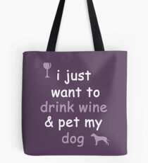 Drink Wine and Pet My Dog Tote Bag