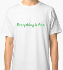 Everything is fine. Classic T-Shirt