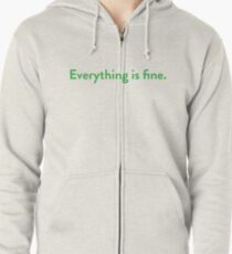 Everything is fine. Zipped Hoodie