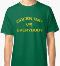 GREEN BAY VS EVERYBODY AND EVERYONE Classic T-Shirt