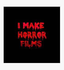 I make horror films Photographic Print