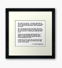 For what it's worth - F Scott Fitzgerald quote Framed Print