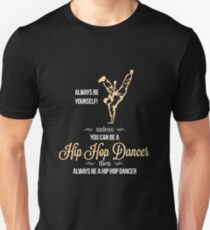 Always Be Yourself Unless You Can Be A Hip Hop Dancer Then Always Be A Hip Hop Dancer Slim Fit T-Shirt