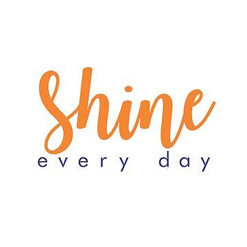 Shine every day by alvarenga