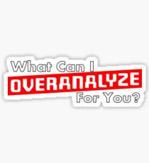 What Can I Overanalyze For You Sticker