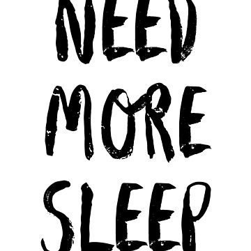 Need More Sleep Funny Sarcastic Humor Text Saying  by WYGSTORE