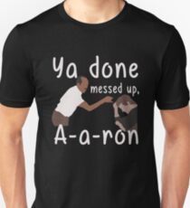 Ya Done Messed Up - Aaron T-Shirt