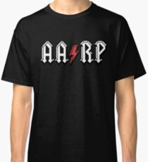 AARP! For the 50 and over card carrying members!  Classic T-Shirt