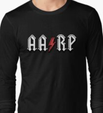 AARP! For the 50 and over card carrying members!  Long Sleeve T-Shirt