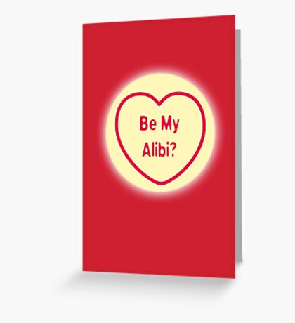 Be My Alibi? Greeting Card