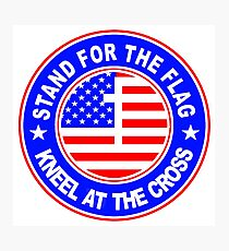 STAND FOR THE FLAG - KNEEL AT THE CROSS Photographic Print