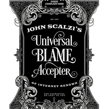 John Scalzi's Universal Blame Accepter T-Shirt by desamos