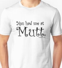 You Had Me At Mutt (Black Text) Unisex T-Shirt