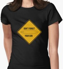 Don't forget your gun. T-Shirt
