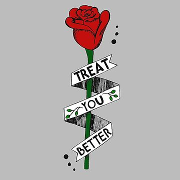 Treat you better by tbhfelisha