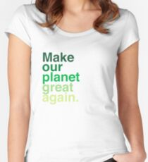 Make Our Planet Great Again, Again Fitted Scoop T-Shirt