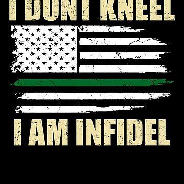 I Don't Kneel, I Am Infidel by InvidiaGear