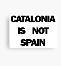 Catalonia is Not Spain Canvas Print