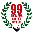 Rice 99 Problems by themarvdesigns