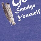 Go Smudge Yourself by ALLAROUNDUS