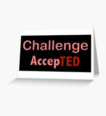 Challenge AccepTED Greeting Card