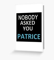 NOBODY ASKED YOU PATRICE Greeting Card