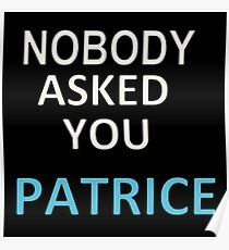 NOBODY ASKED YOU PATRICE Poster