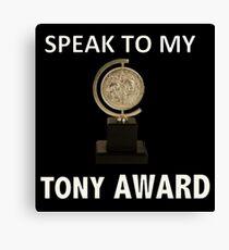 Speak to my TONY Award Canvas Print