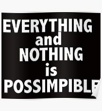 Nothing and everything is possimpible  Poster