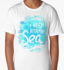 i need vitamin sea  Long T-Shirt