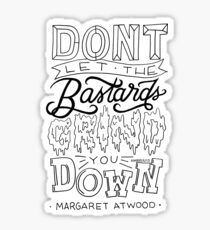 Don't Let The Bastards Grind You Down Sticker