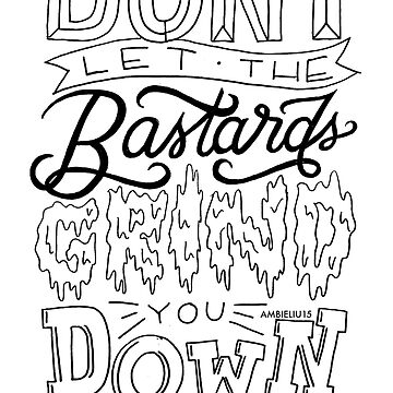 Don't Let The Bastards Grind You Down by ambieliu15