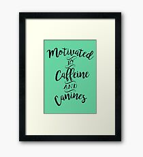 Motivated by Caffeine and Canines - For Coffee and Dog Lovers Framed Print