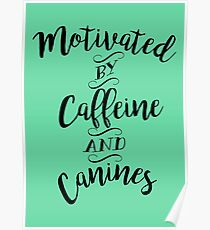 Motivated by Caffeine and Canines - For Coffee and Dog Lovers Poster