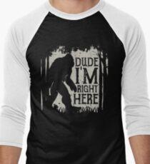 Bigfoot Sasquatch Shirt - Dude I'm Right Here - Funny Tee Men's Baseball ¾ T-Shirt