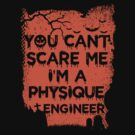 You Can't Scare Me, I'm A Physique Engineer by wantneedlove