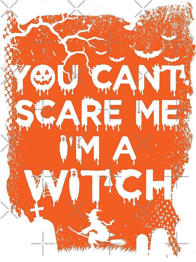You Can't Scare Me, I'm A Witch by wantneedlove